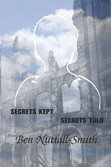 Secrets Kept / Secrets Told a novel by Ben Nuttall-Smith